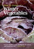 How to Grow Winter Vegetables ekitaplar by Charles Dowding