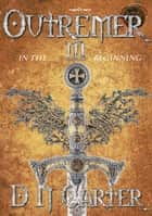 Outremer III - In The Beginning ebook by D. N. Carter