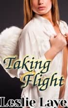 Taking Flight (A Lesbian Angel Romance) ebook by Leslie Laye