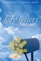 Love Letters From Heaven ebook by Kenneth Copeland