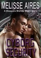 Cyborg Security - Diaspora Worlds, #4.5 ebook by Melisse Aires