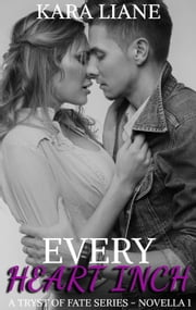 Every Heart Inch: A Tryst of Fate Series - Novella 1 - A Tryst of Fate Series ebook by Kara Liane