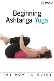 Beginning Ashtanga Yoga: The How-To Guide ebook by Vook