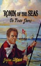 Ronin of the Seas-On Pirate Shores e-bog by Stephen Smith