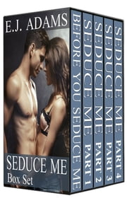 Seduce Me Box Set ebook by E.J. Adams