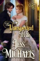 The Unexpected Wife - The Three Mrs ebook by Jess Michaels