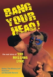 Bang Your Head: The Real Story of The Missing Link ebook by Robertson, Dewey