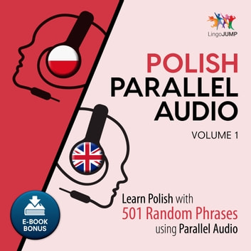 Polish Parallel Audio - Learn Polish with 501 Random Phrases using Parallel Audio - Volume 1 audiobook by Lingo Jump
