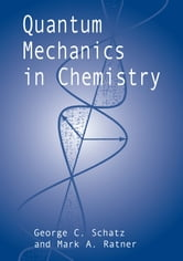Quantum Mechanics in Chemistry ebook by George C. Schatz,Mark A. Ratner