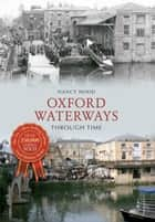 Oxford Waterways Through Time ebook by Nancy Hood