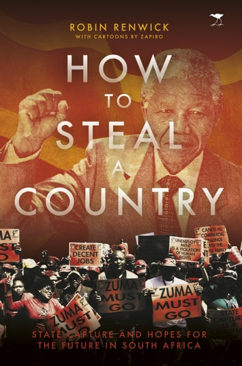 How to Steal a Country - State Capture and Hopes for the Future in South Africa ebook by Robin Renwick