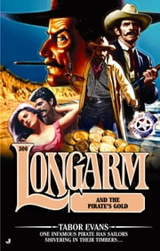 Longarm 306: Longarm and the Pirate's Gold ebook by Tabor Evans