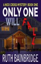 Only One Will Fall - The Nick Cross Mysteries, #1 ebook by Ruth Bainbridge