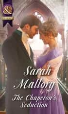 The Chaperon's Seduction (Mills & Boon Historical) (The Infamous Arrandales, Book 1) ebook by Sarah Mallory