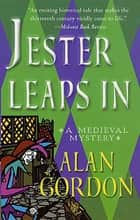 Jester Leaps In - A Fool's Guild Medieval Mystery ebook by Alan Gordon