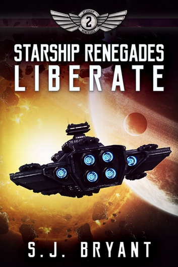 Starship Renegades: Liberate ebook by S.J. Bryant