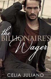 The Billionaire's Wager - Romano Conglomerate, #2 ebook by Celia Juliano
