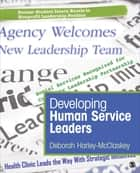 Developing Human Service Leaders ebook by Deborah Harley-McClaskey
