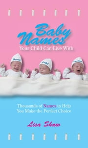 Baby Names Your Child Can Live with: Thousands of Names to Help You Make the Perfect Choice ebook by Shaw, Lisa
