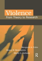 Violence - From Theory to Research ebook by Margaret A. Zahn, Henry H. Brownstein, Shelly L. Jackson