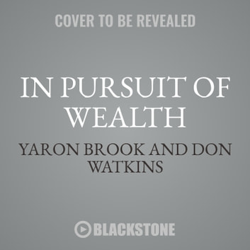 In Pursuit of Wealth - The Moral Case for Finance audiobook by Yaron Brook,Don Watkins,Raymond C. Niles,Doug Altner
