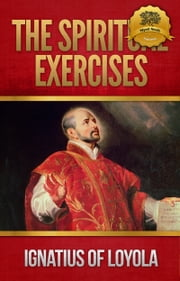 The Spiritual Exercises ebook by St. Ignatius of Loyola, Wyatt North