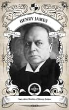 The Complete Works of Henry James (Illustrated / Inline Footnotes) - Oakshot Press ebook by Henry James, Oakshot Press