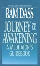 Journey of Awakening - A Meditator's Guidebook ebook by Ram Dass