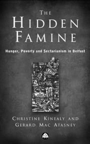The Hidden Famine - Hunger, Poverty and Sectarianism in Belfast 1840-50 ebook by Christine Kinealy,Gerard Mac Atasney