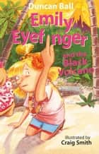 Emily Eyefinger and the Black Volcano ebook by Duncan Ball