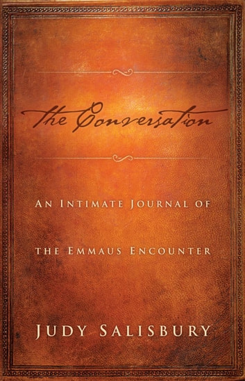 The Conversation - An Intimate Journal of The Emmaus Encounter ebook by Judy Salisbury