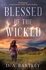 Blessed Be the Wicked - An Abish Taylor Mystery ebook by D. A. Bartley
