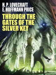 Through the Gates of the Silver Key ebook by H. P. Lovecraft,H. P. Lovecraft,E. Hoffmann Price