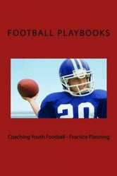 Coaching Youth Football: Practice Planning ebook by Football Playbooks