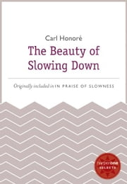 The Beauty of Slowing Down - A HarperOne Select ebook by Carl Honore