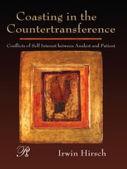 Coasting in the Countertransference - Conflicts of Self Interest between Analyst and Patient ebook by Irwin Hirsch
