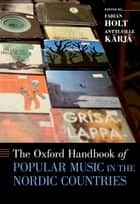 The Oxford Handbook of Popular Music in the Nordic Countries ebook by Fabian Holt, Antti-Ville Kärjä