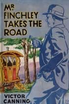Mr. Finchley Takes the Road ebook by Victor Canning