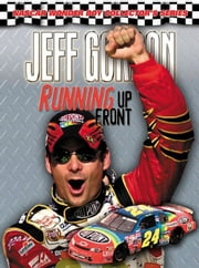 Jeff Gordon: Running Up Front ebook by Cain, Woody
