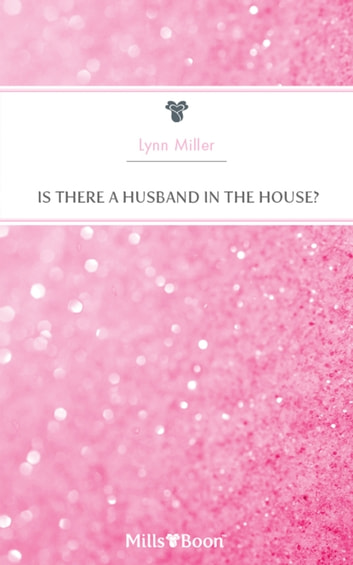 Is There A Husband In The House? ebook by Lynn Miller