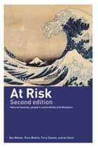 At Risk - Natural Hazards, People's Vulnerability and Disasters ebook by Piers Blaikie, Terry Cannon, Ian Davis,...