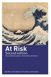 At Risk - Natural Hazards, People's Vulnerability and Disasters ebook by Piers Blaikie,Terry Cannon,Ian Davis,Ben Wisner