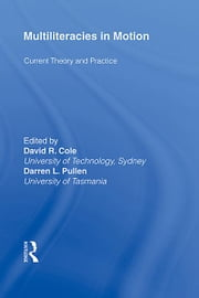 Multiliteracies in Motion - Current Theory and Practice ebook by David R. Cole,Darren Lee Pullen
