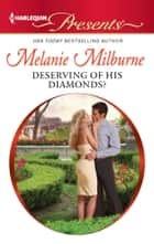 Deserving of His Diamonds? ebook by Melanie Milburne