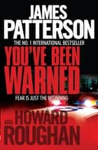 You've Been Warned ebook by James Patterson, Howard Roughan