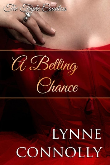 A Betting Chance - The Triple Countess, #4 ebook by Lynne Connolly