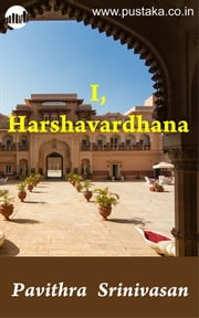 I, Harshavardhana ebook by Pavithra Srinivasan