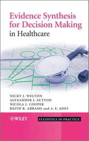 Evidence Synthesis for Decision Making in Healthcare ebook by Nicky J. Welton,Alexander J. Sutton,Keith R. Abrams,A. E. Ades,Nicola Cooper
