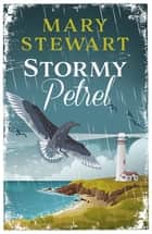 Stormy Petrel - The gripping classic that will keep you on the edge of your seat ebook by Mary Stewart