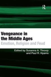 Vengeance in the Middle Ages - Emotion, Religion and Feud ebook by Paul R. Hyams,Susanna A. Throop